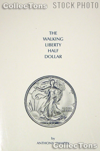 Walking Liberty Half Dollar Book - Anthony Swiatek
