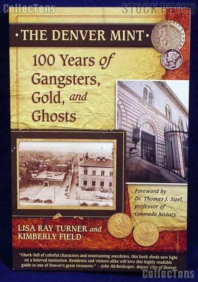 Denver Mint 100 Years of Gangsters, Gold & Ghosts Book