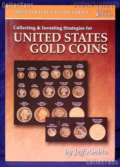 Collecting & Investing Strategies for U.S. Gold Coins