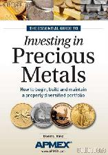 The Essential Guide to Investing in Precious Metals by David Ganz